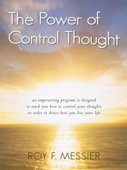 The Power of Control Thought ebook by Roy F. Messier