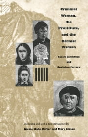 Criminal Woman, the Prostitute, and the Normal Woman ebook by Cesare Lombroso,Guglielmo Ferrero,Nicole  Hahn Rafter,Mary Gibson