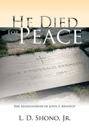 He Died For Peace - The Assassination of John F. Kennedy ebook by L. D. Shono, Jr.