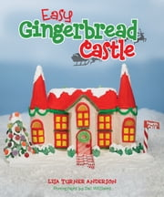 Easy Gingerbread Castle ebook by Lisa Anderson