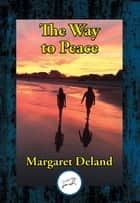 The Way to Peace ebook by Margaret Deland
