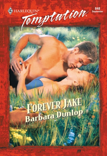 Forever Jake (Mills & Boon Temptation) ebook by Barbara Dunlop