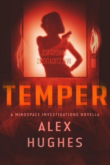 Temper: A Mindspace Investigations Novella (Book #4.7) - Mindspace Investigations ebook by Alex C. Hughes