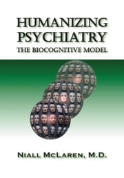 Humanizing Psychiatry - The Biocognitive Model ebook by Niall McLaren