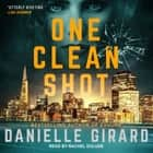 One Clean Shot audiobook by Danielle Girard