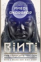 Binti: The Complete Trilogy ebook by Nnedi Okorafor