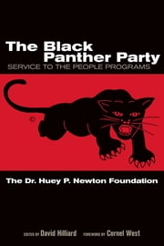 The Black Panther Party - Service to the People Programs ebook by David Hilliard,The Dr. Huey P. Newton Foundation,Cornel West