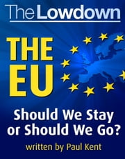 The Lowdown: the EU - Should We Stay Or Should We Go ebook by Paul Kent