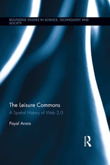 The Leisure Commons - A Spatial History of Web 2.0 ebook by Payal Arora