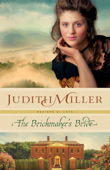 The Brickmaker's Bride (Refined by Love Book #1) ebook by Judith Miller