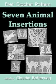 Seven Animal Insertions Filet Crochet Pattern - Complete Instructions and Chart ebook by Claudia Botterweg, Ethel Stetson