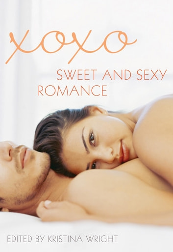 xoxo - Sweet and Sexy Romance ebook by