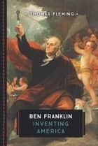 Ben Franklin - Inventing America eBook by Thomas Fleming
