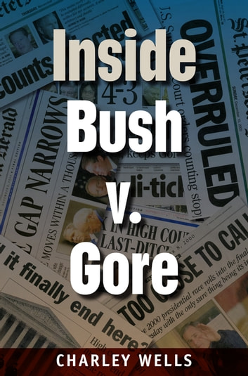 Inside Bush v. Gore ebook by Charley Wells