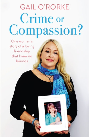 Crime or Compassion? - One woman's story of a loving friendship that knew no bounds ebook by Gail O'Rorke