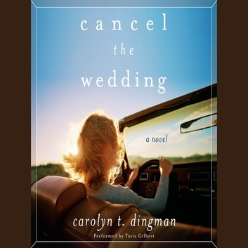 Cancel the Wedding - A Novel audiobook by Carolyn T. Dingman