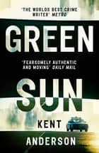Green Sun - The new novel from 'the world's best crime writer' ebook by Kent Anderson