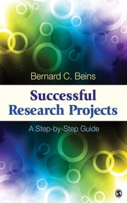 Successful Research Projects - A Step-by-Step Guide ebook by Bernard C. Beins