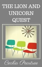 The Lion and Unicorn Quest ebook by Cecilia Peartree