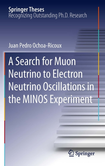 A Search for Muon Neutrino to Electron Neutrino Oscillations in the MINOS Experiment ebook by Juan Pedro Ochoa-Ricoux