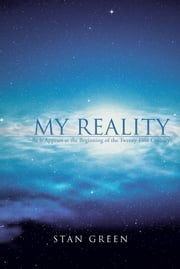 My Reality - As It Appears at the Beginning of the Twenty-First Century ebook by Stan Green