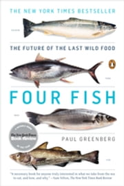Four Fish - The Future of the Last Wild Food ebook by Paul Greenberg