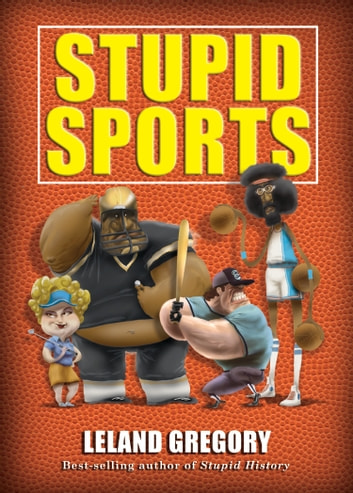 Stupid Sports ebook by Leland Gregory