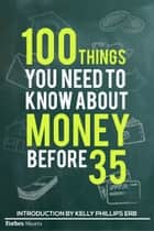 100 Things You Need To Know About Money Before 35 ebook by Forbes Staff