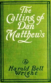 The Calling of Dan Matthews ebook by Harold Bell Wright,Arthur I. Keller (Illustrator)