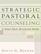 Strategic Pastoral Counseling - A Short-Term Structured Model ebook by David G. Benner