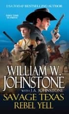 Rebel Yell ebook by William W. Johnstone,J.A. Johnstone