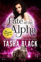 Fate of the Alpha: The Complete Bundle (Episodes 1-3) - A Tarker's Hollow Romance ebook by