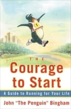 The Courage To Start - A Guide To Running for Your Life ebook by