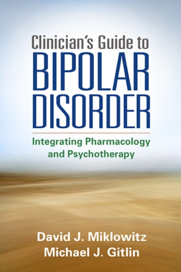 Clinician's Guide to Bipolar Disorder - Integrating Pharmacology and Psychotherapy ebook by David J. Miklowitz, PhD,Michael J. Gitlin, MD