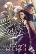 Flight of the Dragon King - The Continuum, #2 ebook by Dawn Michelle, Jason Halstead