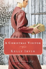 A Christmas Visitor - An Amish Christmas Gift Novella ebook by Kelly Irvin