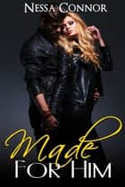 Made For Him ebook by Nessa Connor