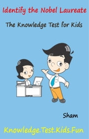 Identify The Nobel Laureate: The Knowledge Test For Kids ebook by Sham