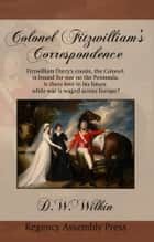 Colonel Fitzwilliam's Correspondence ebook by David Wilkin