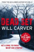 Dead Set - A sensational thriller from the acclaimed author of Girl 4 ebook by Will Carver
