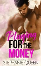 Playing for the Money ebook by Stephanie Queen