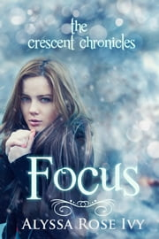 Focus (The Crescent Chronicles, #2) ebook by Alyssa Rose Ivy