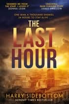 The Last Hour - Relentless, brutal, brilliant . . . eBook by Harry Sidebottom