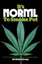 It's NORML to Smoke Pot ebook by Keith Stroup