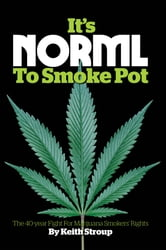 It's NORML to Smoke Pot - The 40 Year Fight for Marijuana Smokers' Rights ebook by Keith Stroup
