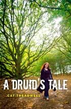 A Druid's Tale ebook by Cat Treadwell