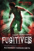 Fugitives - Escape from Furnace 4 ebook by Alexander Gordon Smith