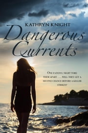 Dangerous Currents ebook by Kathryn Knight