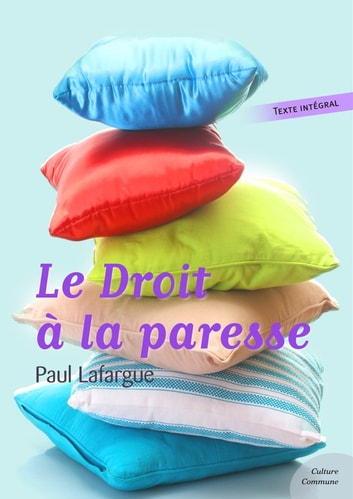 Le Droit à la paresse - Paul Lafargue ebook by Paul Lafargue