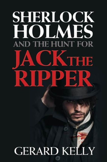 Sherlock Holmes and the Hunt for Jack the Ripper ebook by Gerard Kelly